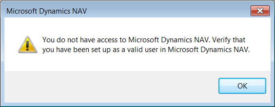 Error Message: You do not have access to Microsoft Dynamics NAV. Verify that you have been set up as a valid user in Microsoft Dynamics NAV.